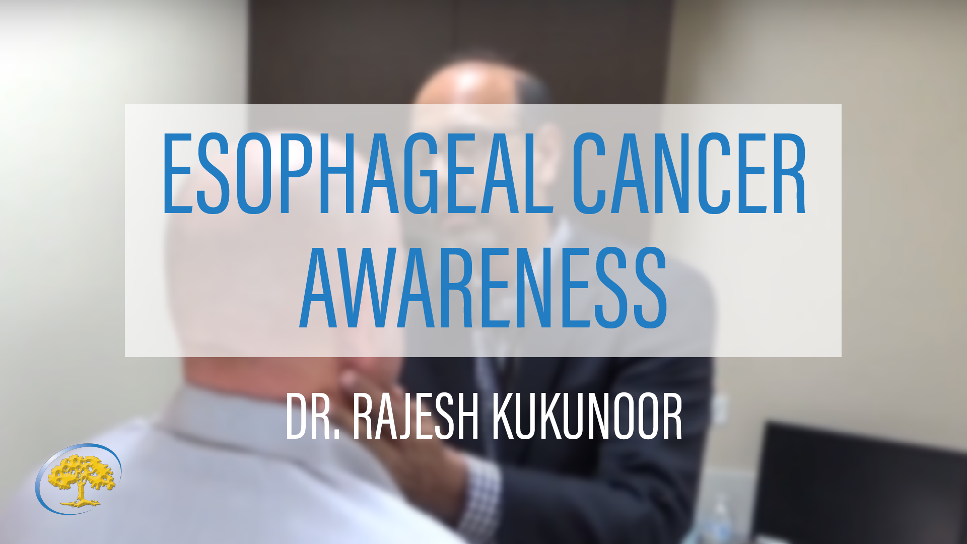 Esophageal Cancer with Dr. Kukunoor