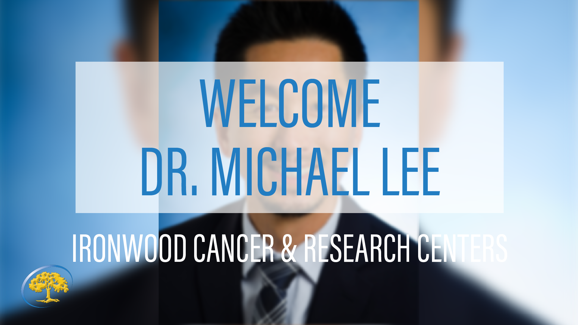 Dr. Michael Lee Joins Ironwood Cancer & Research Centers