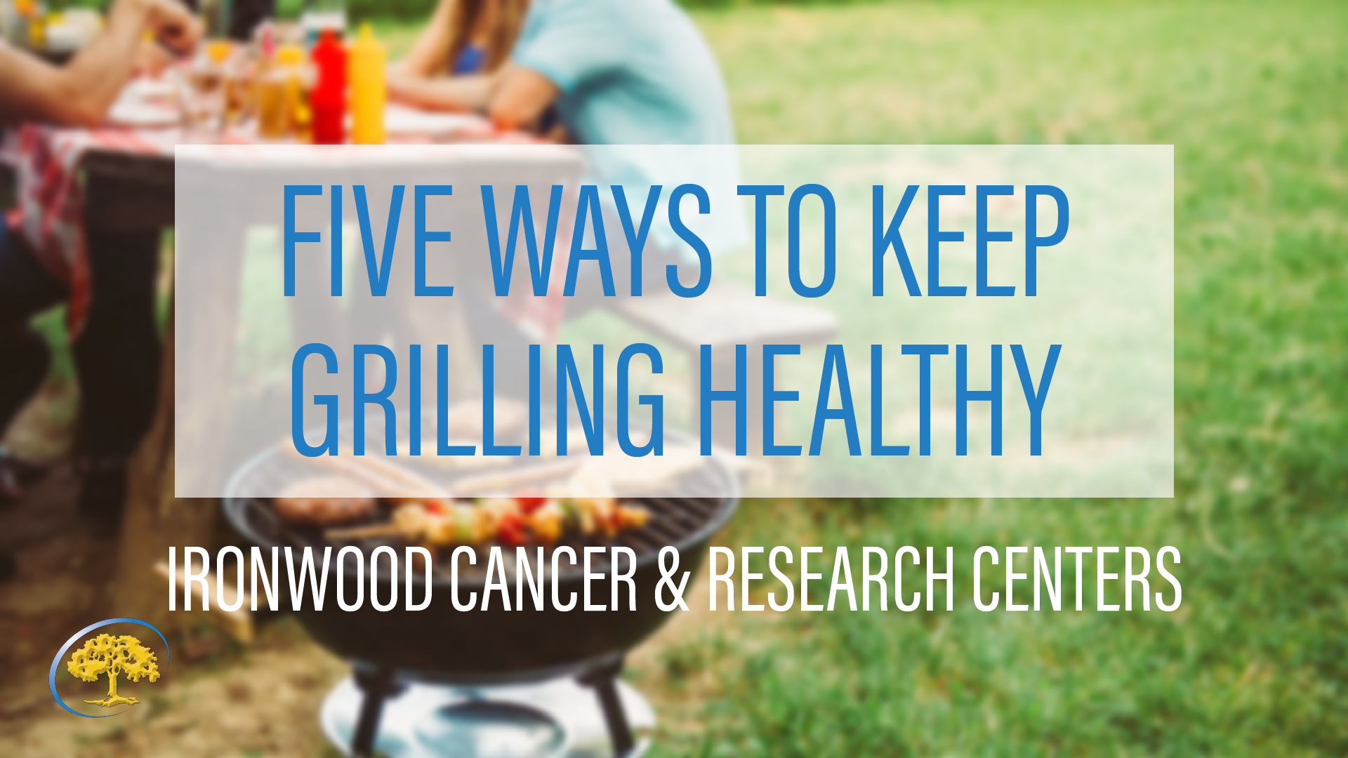 Five ways to keep grilling healthy