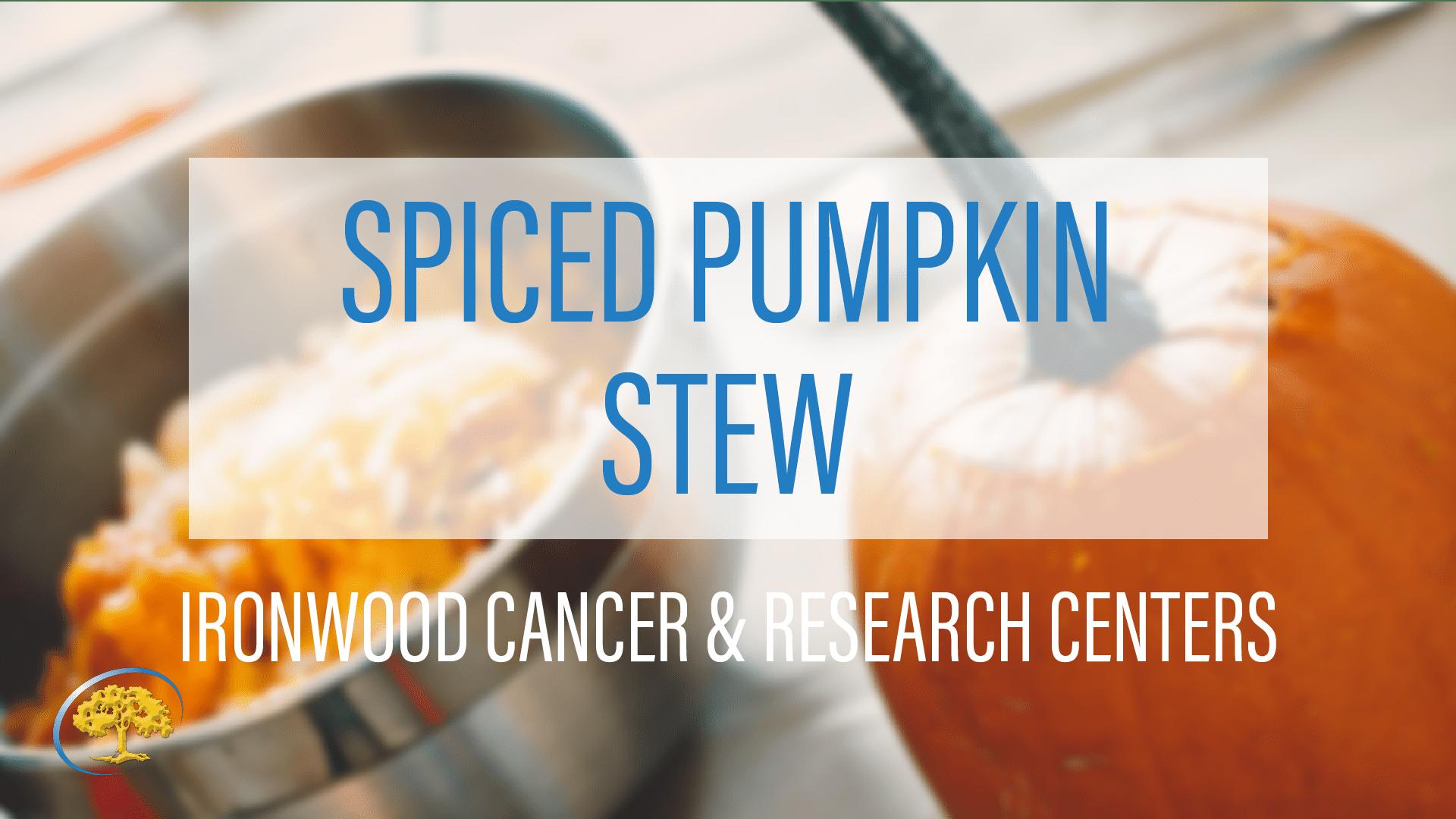 Spiced Pumpkin Stew Ironwood Cancer & Research Centers