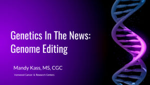 Genetics In the News Genome Editing